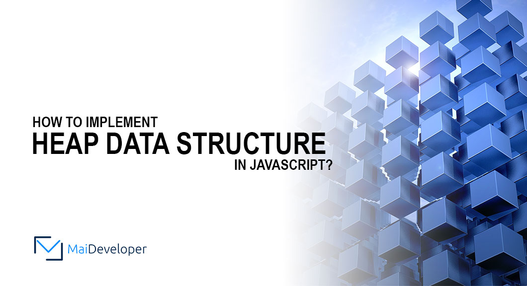 How to implement Heap data structure in JavaScript?